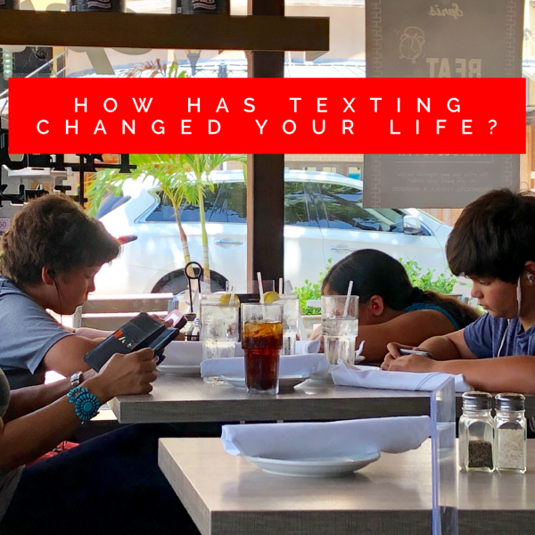 How Has Texting Changed Your Life?