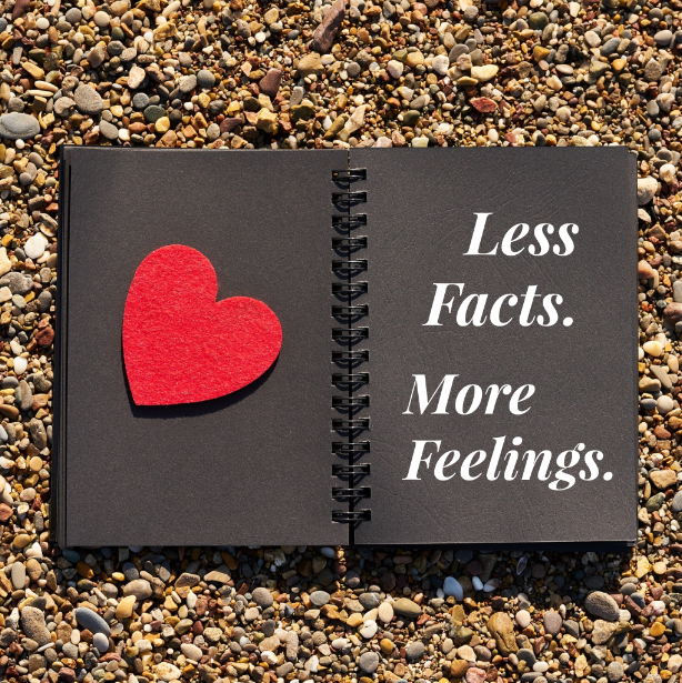 less facts and more feelings