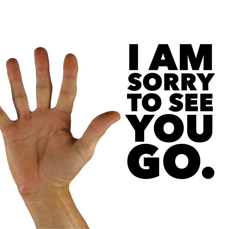 I am Sorry To See You go - Bruce Turkel Blog