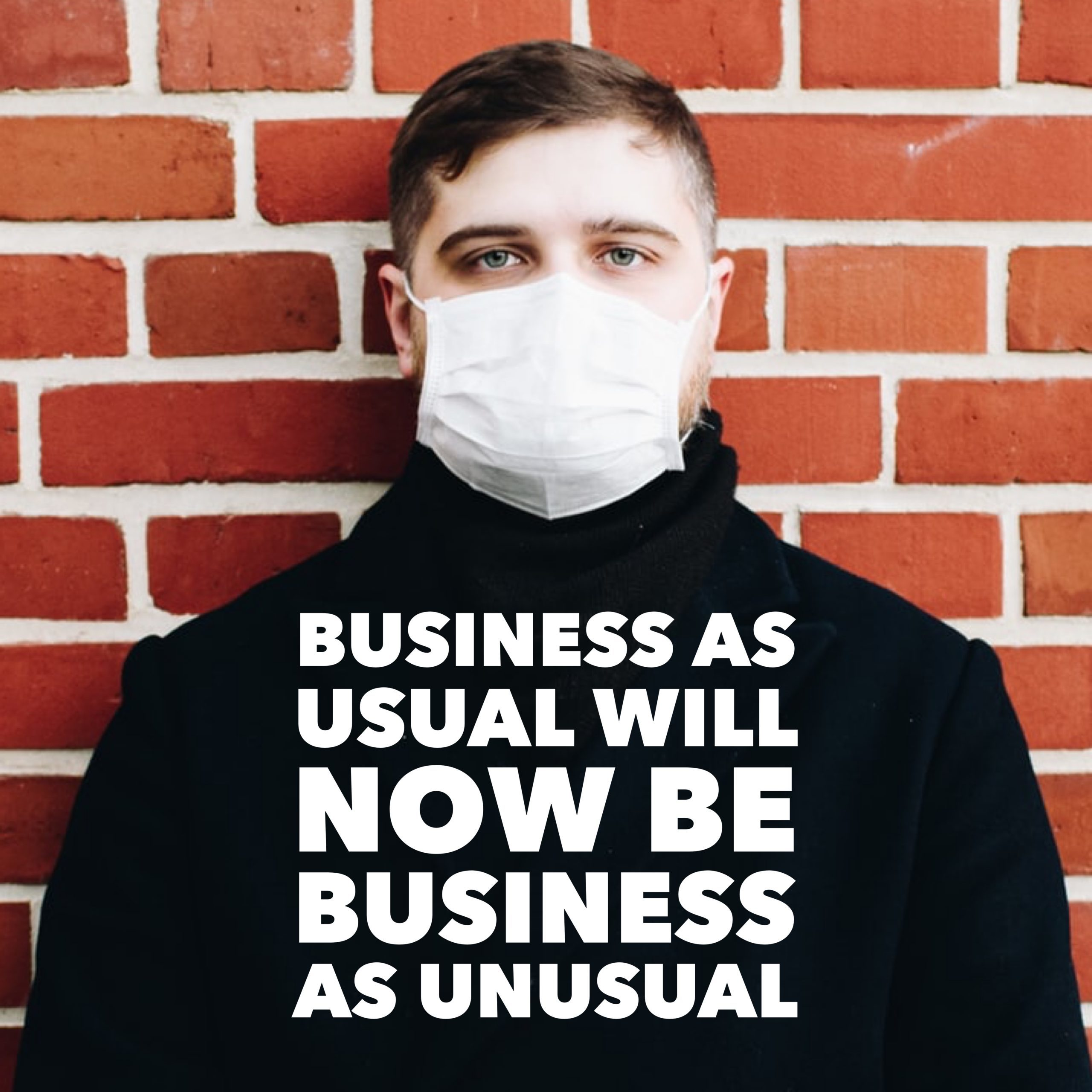 Business as Usual Will Now be Business as Unusual.
