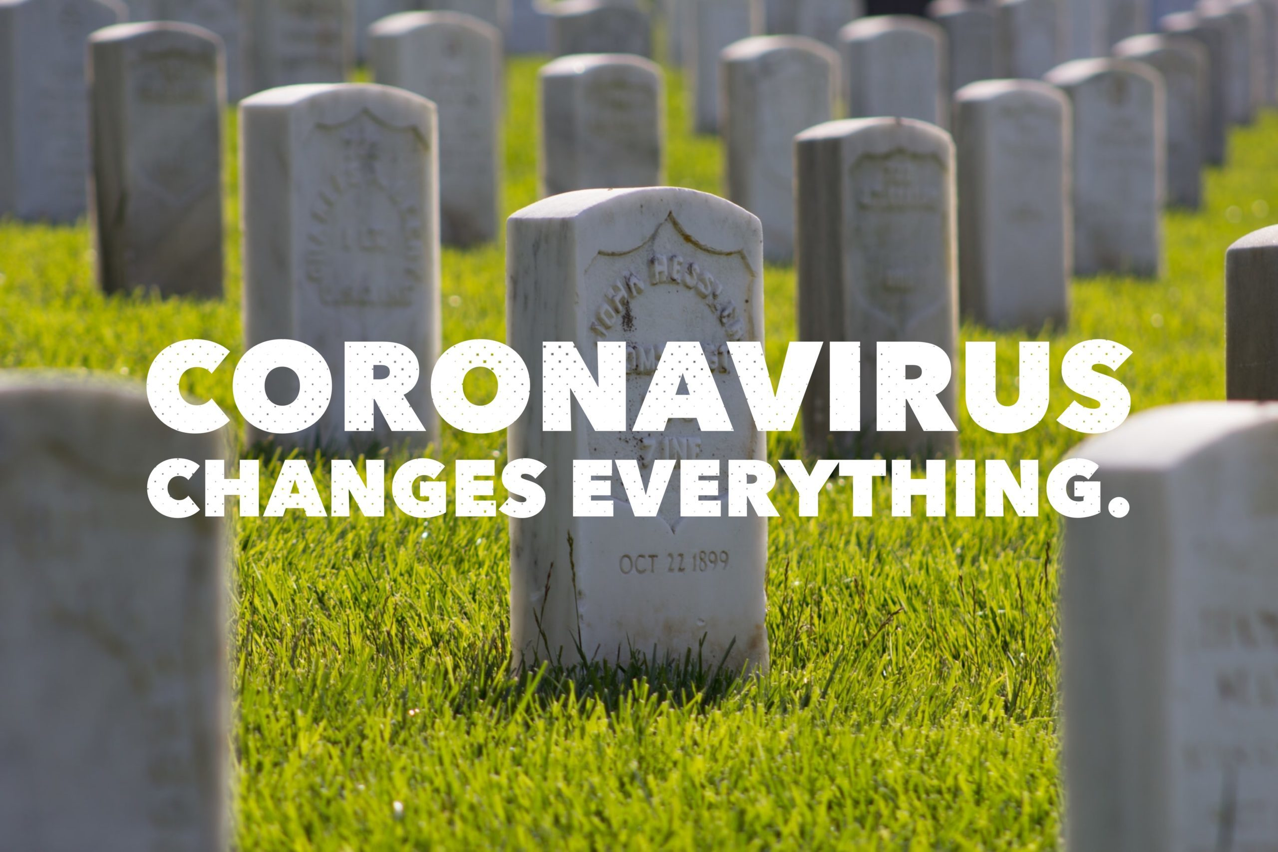 Coronavirus Changes Everything.