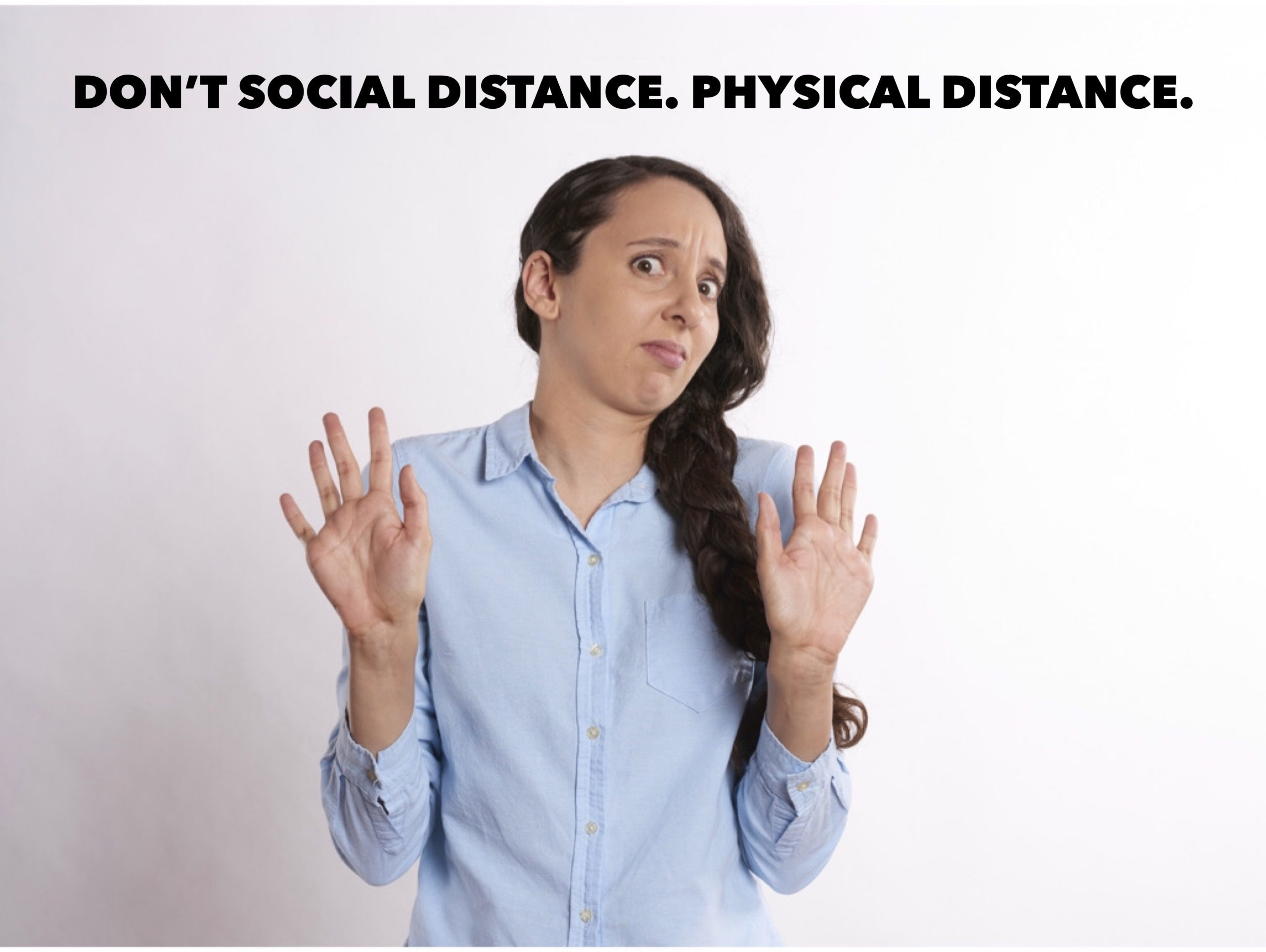 Not Social Distance. Physical Distance.