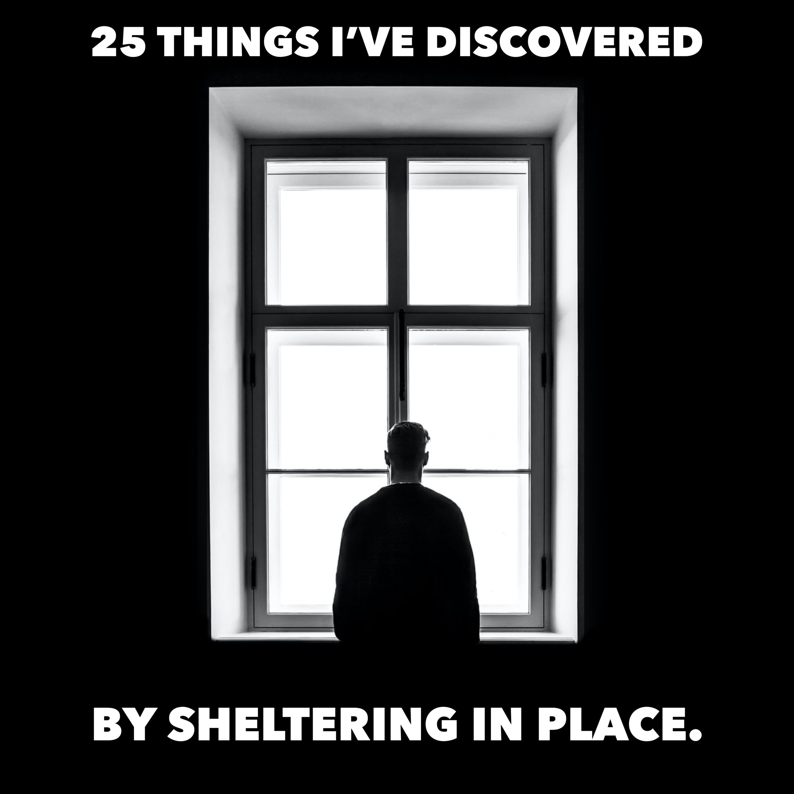 Things I've Discovered by Sheltering-In-Place
