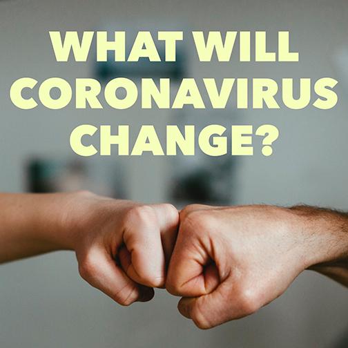 What Will Coronavirus Not Change?