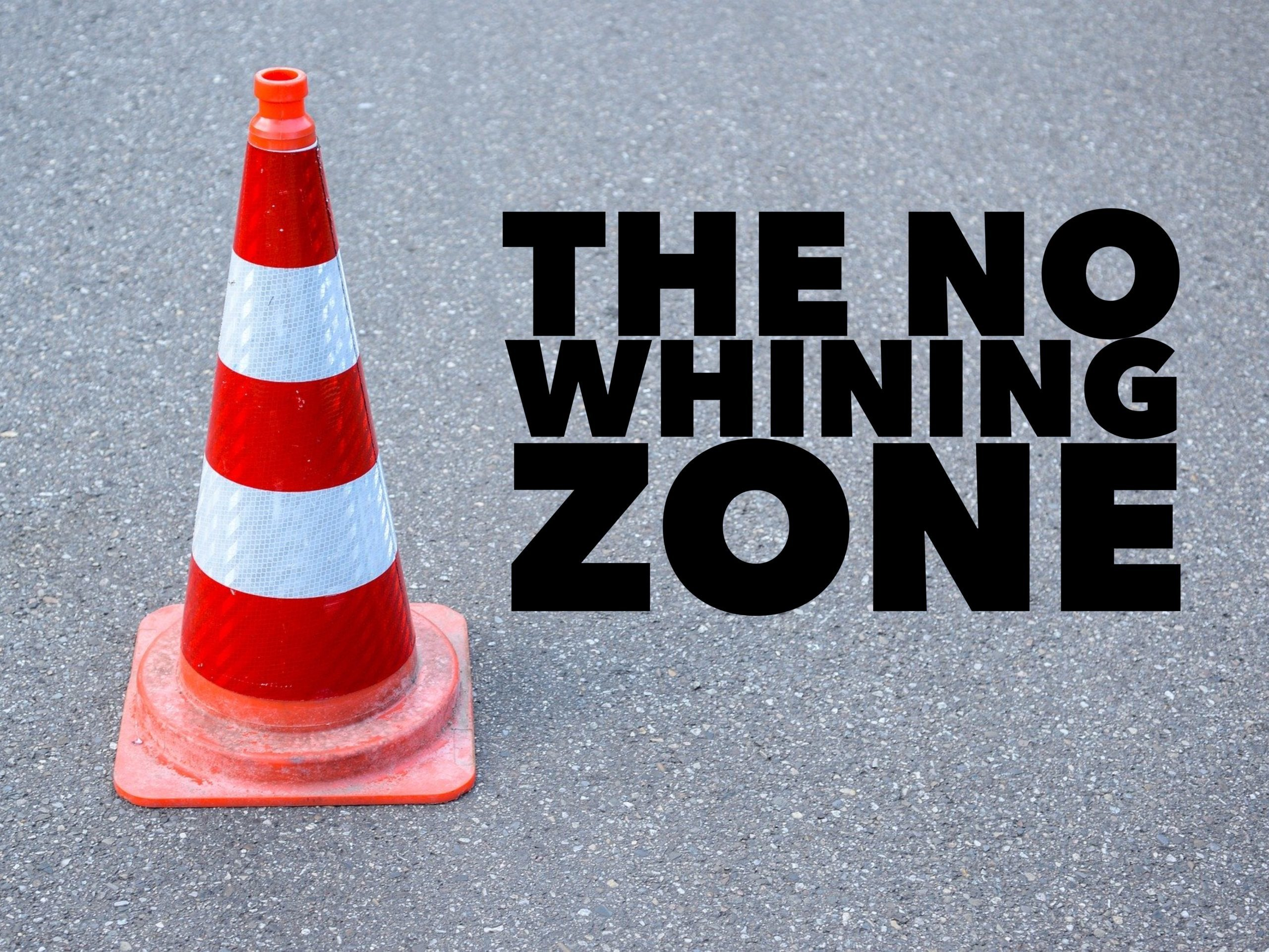 The No Whining Zone.