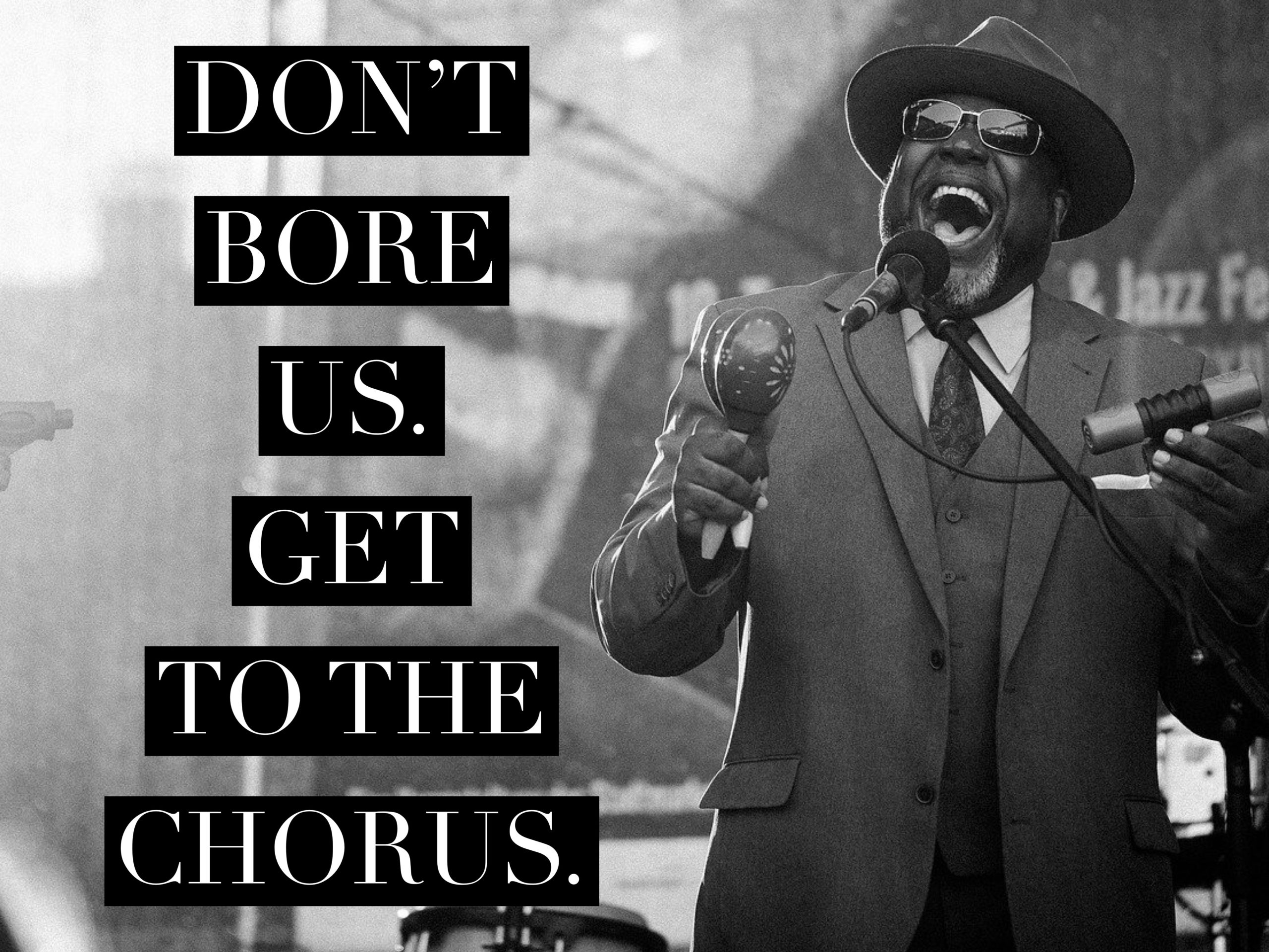 Don't Bore Us. Get to the Chorus.