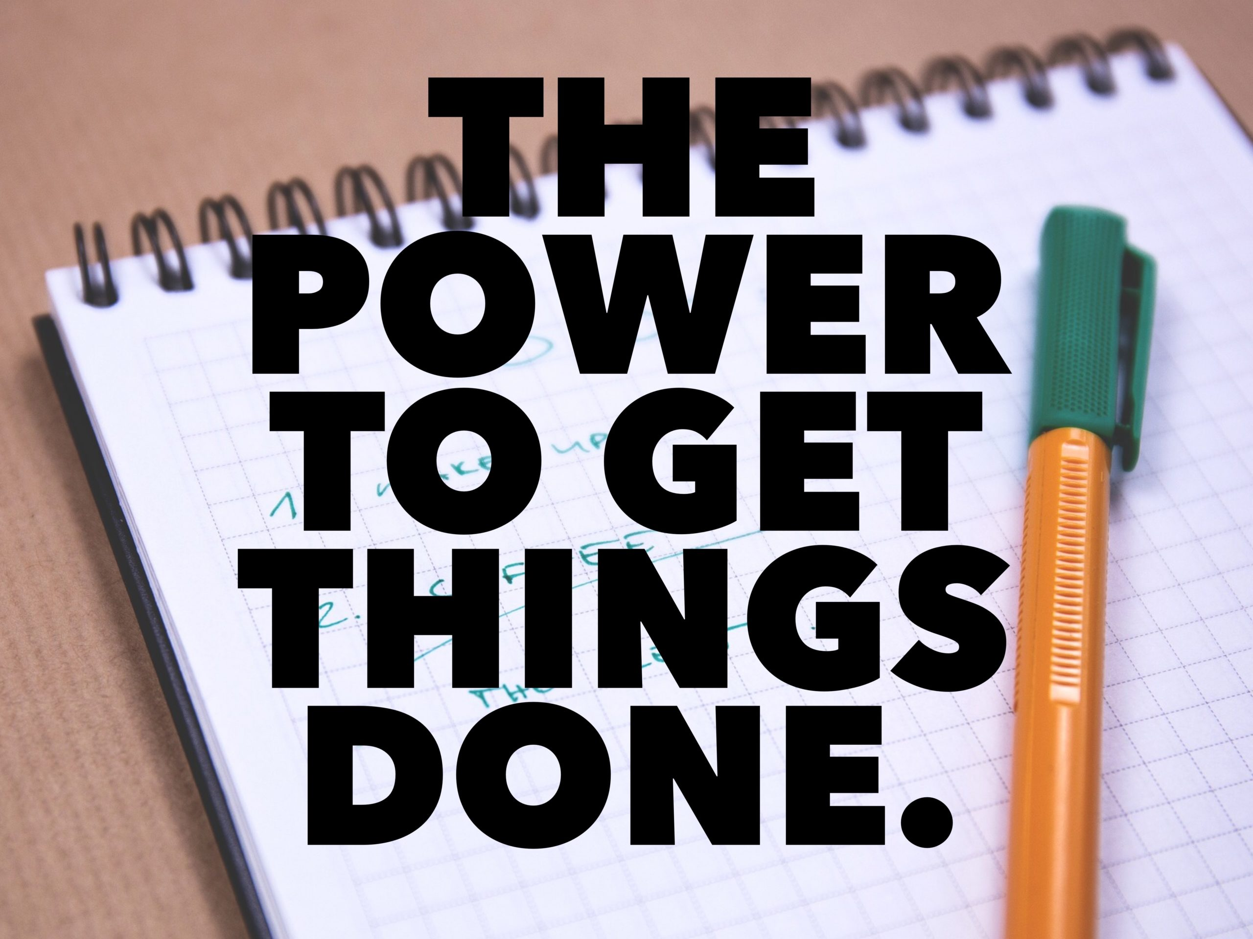 The Power To Get Things Done.