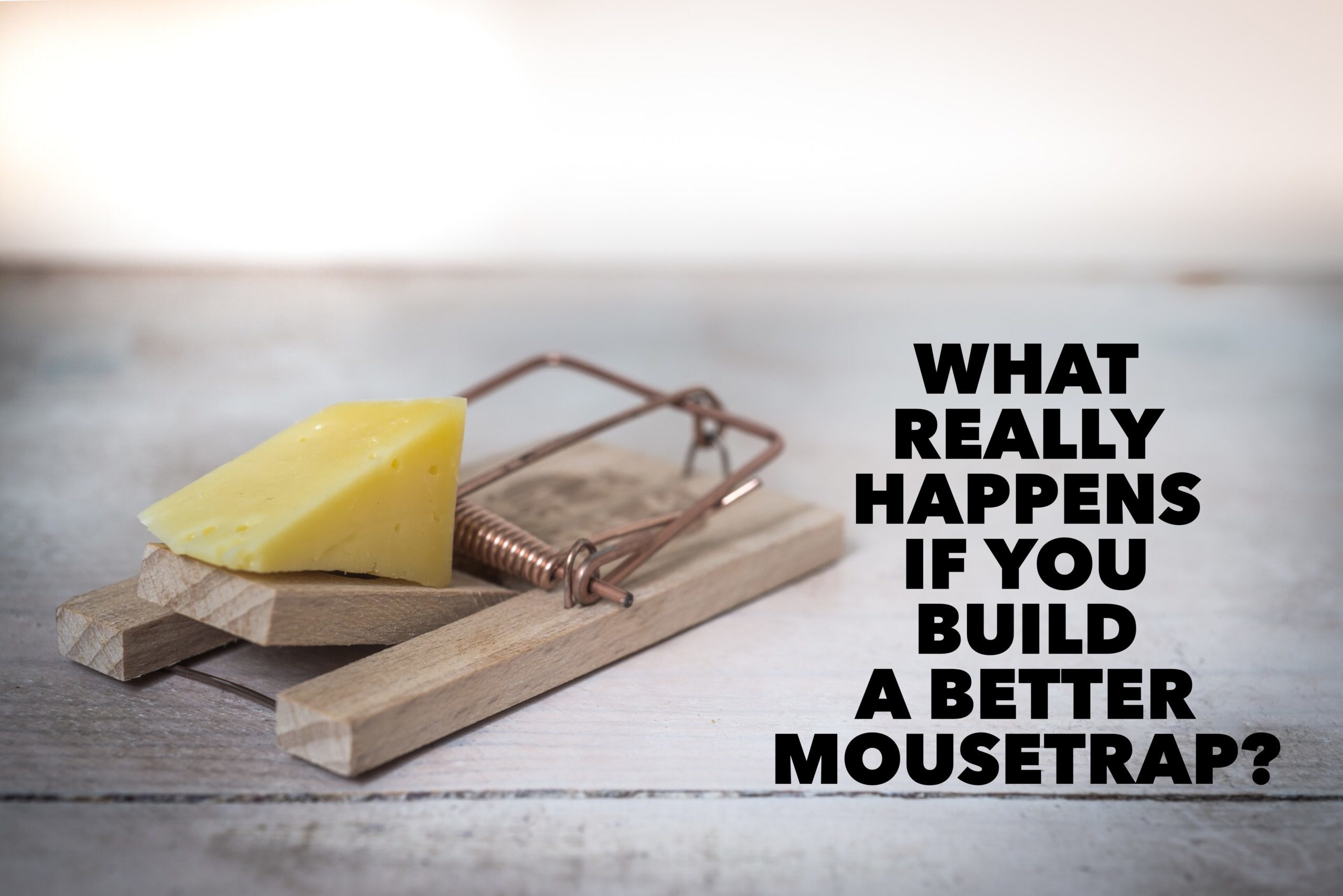 What Really Happens if You Build a Better Mousetrap?