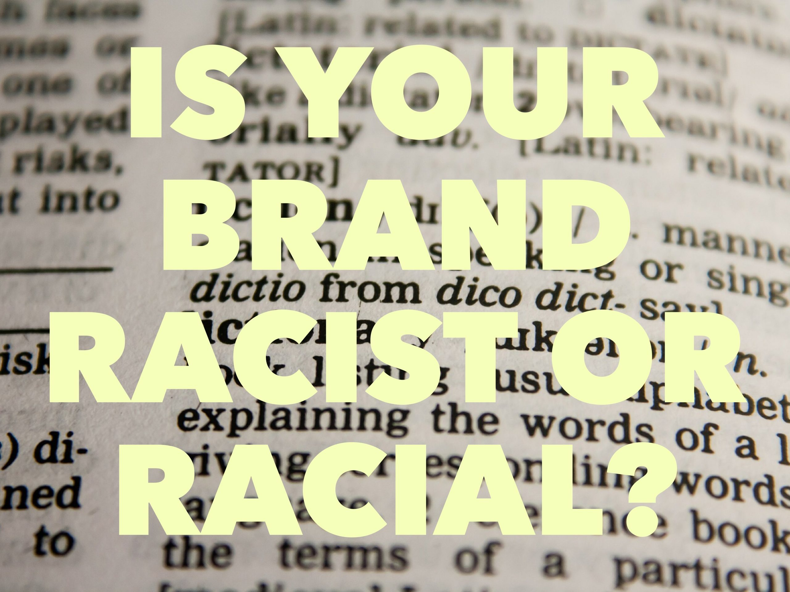 Is Your Brand Racist or Racial?