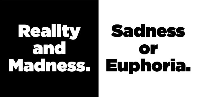 Reality and Madness. Sadness or Euphoria.