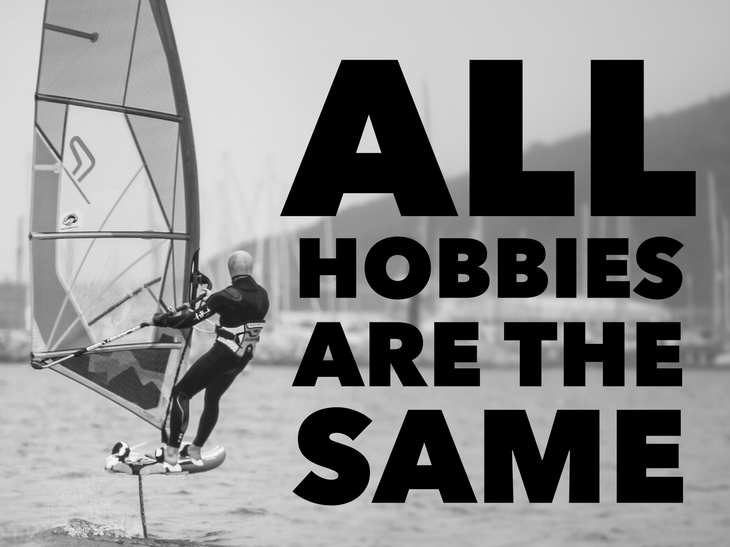 All Different Hobbies Are The Same.