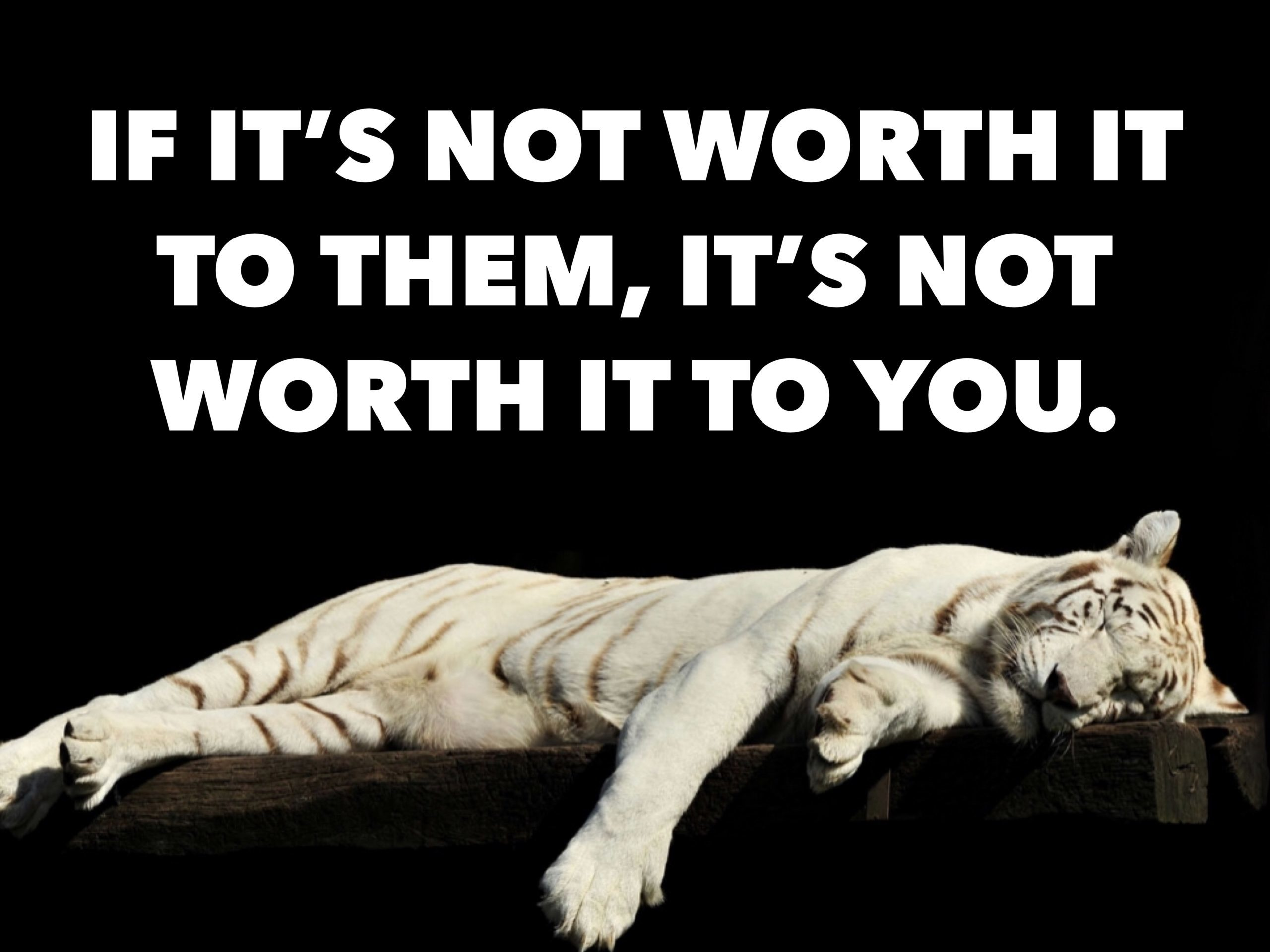 If it's Not Worth it to Them, it's Not Worth it to You.