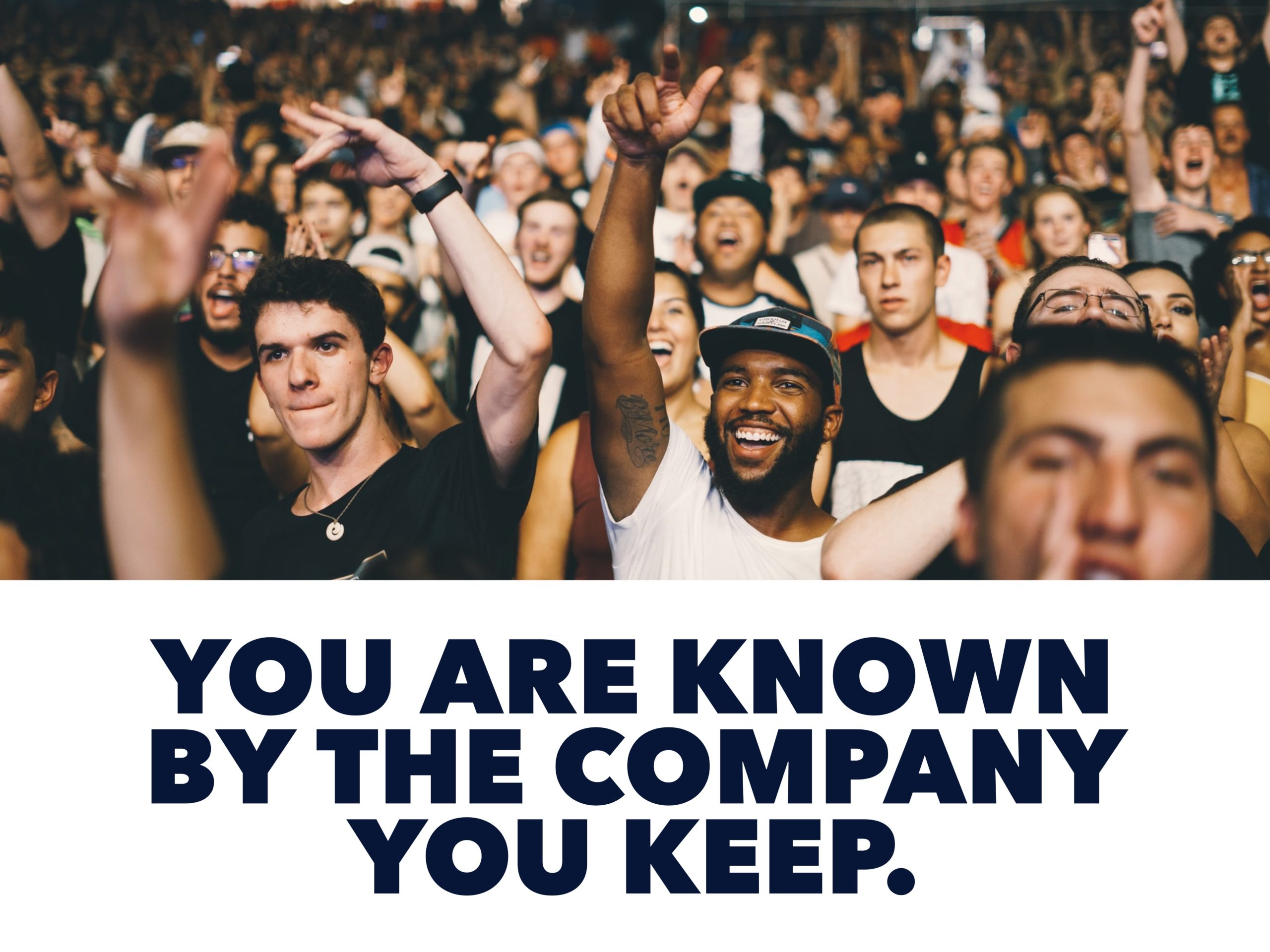 You Are Known By The Company You Keep.