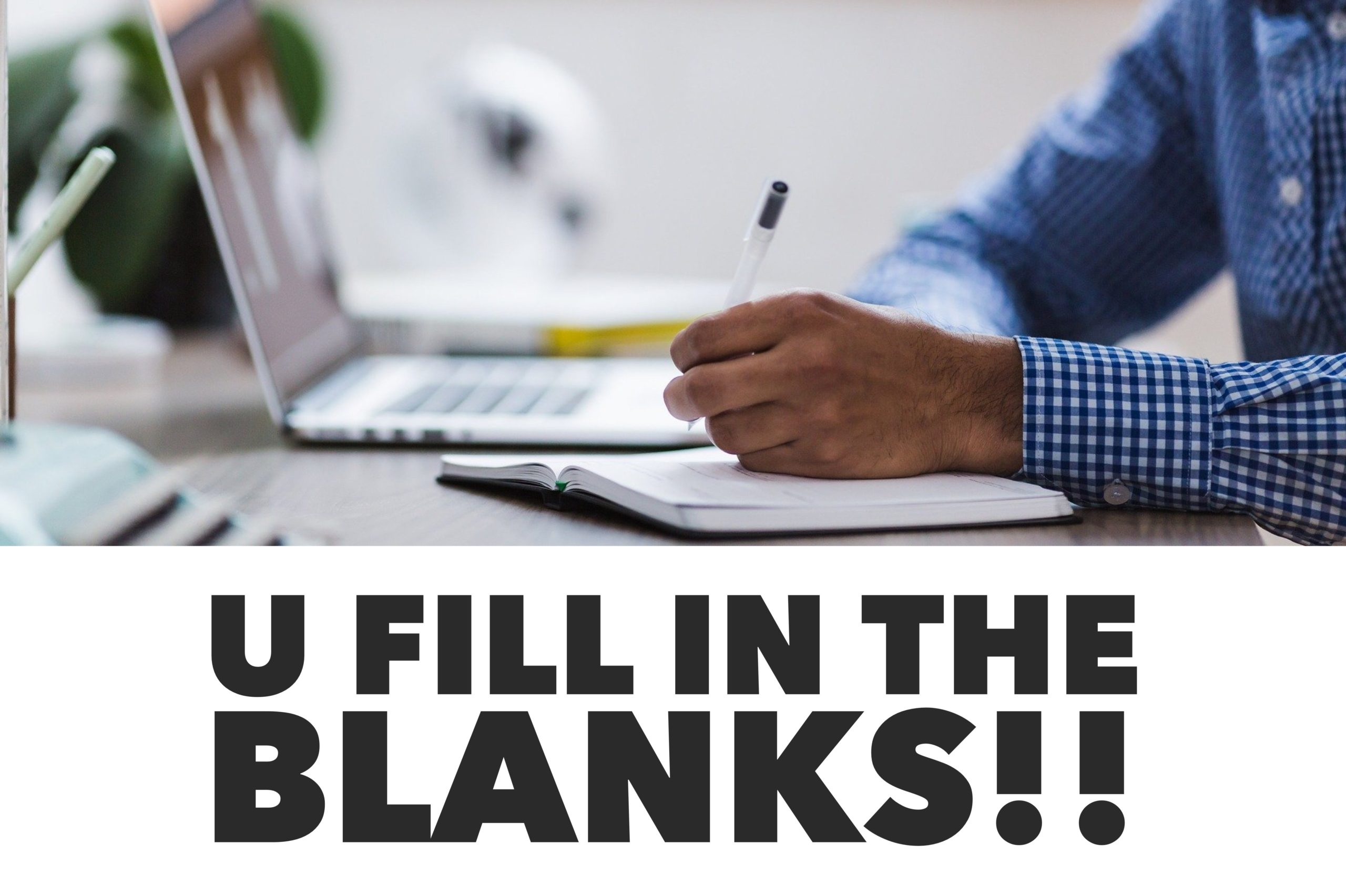 U Fill In The Blanks!!