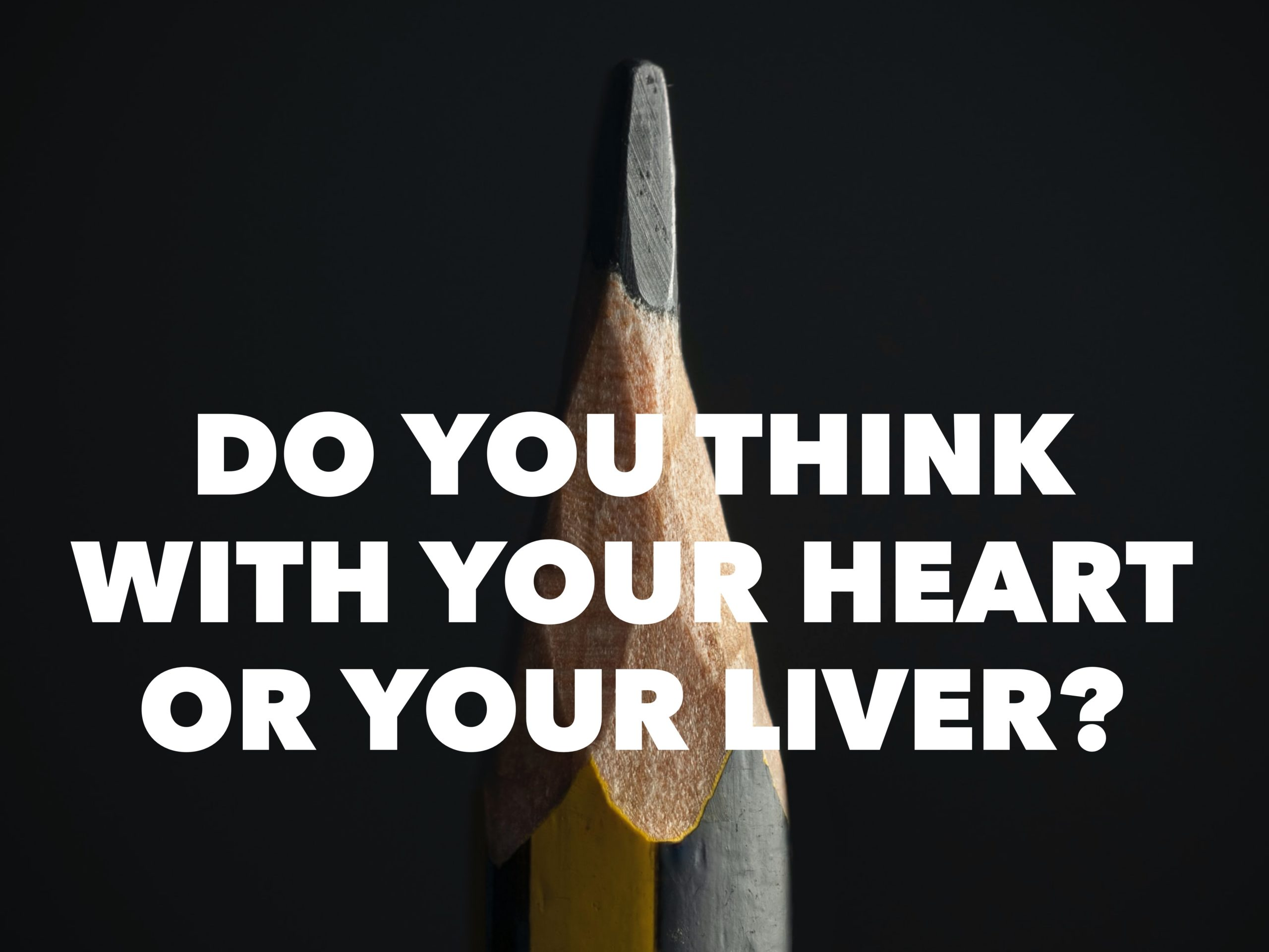 Do You Think With Your Heart or Your Liver?