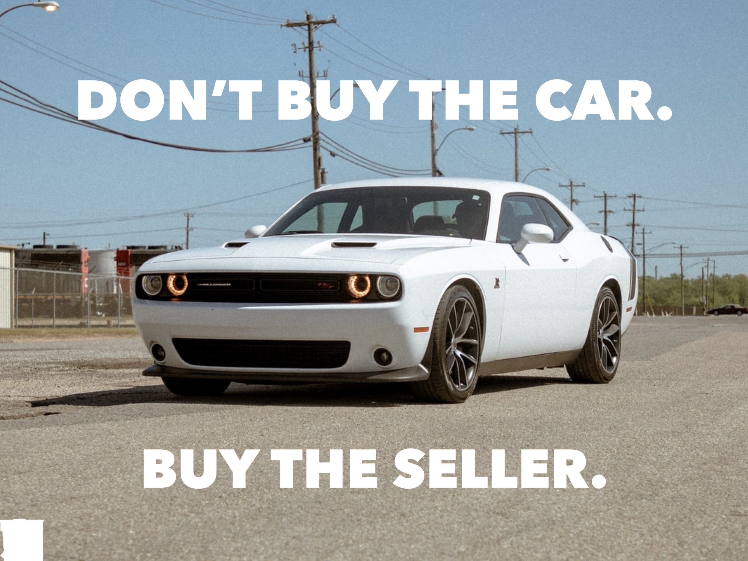 Don't Buy The Car. Buy The Seller.
