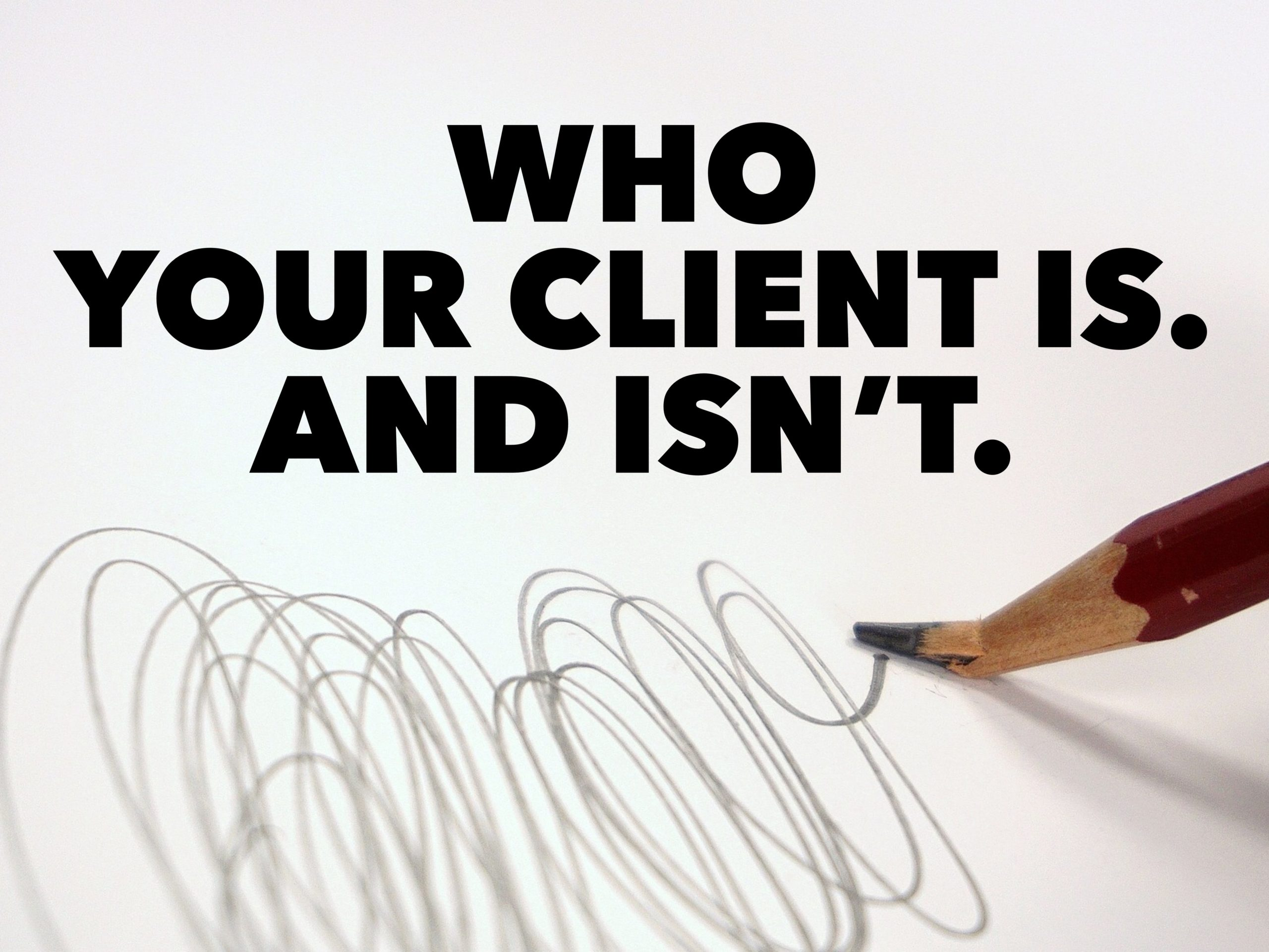 Who Your Client is. And Isn't.