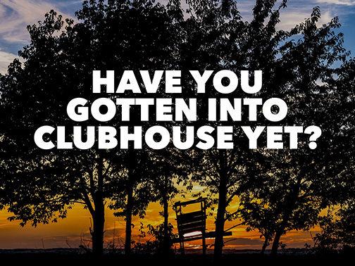 Have You Gotten Into Clubhouse Yet?