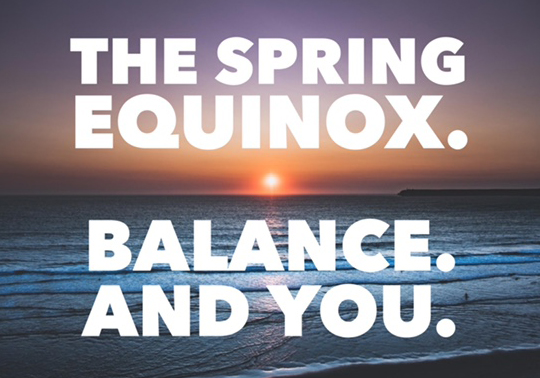The Spring Equinox. Balance. And You.