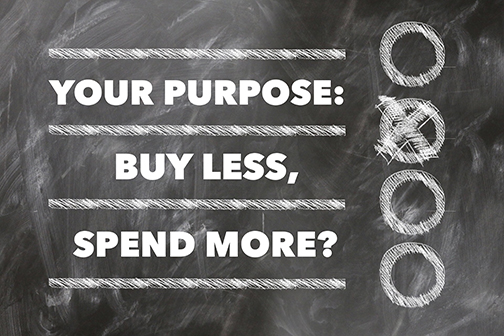 Is Your Purpose To Buy Less and Spend More?