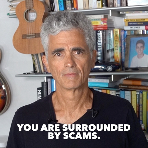 You Are Surrounded by Scams.